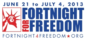 The USCCB is sponsoring the second annual Fortnight for Freedom from June 21 to July 4, 2013. For more information visit www.usccb.org.